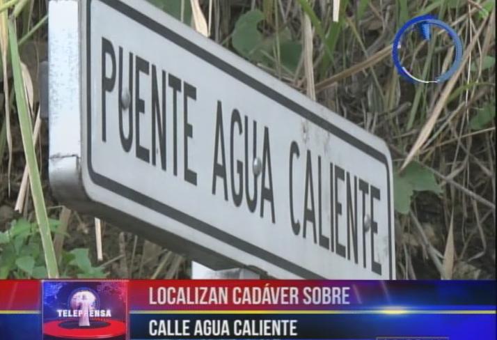 Localizan cadáver sobre Calle Agua Caliente
