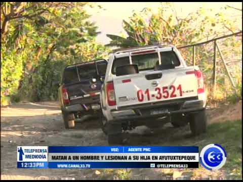 Matan a un hombre y lesionan a su hija en Ayutuxtepeque