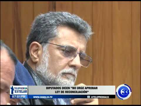 "Diputados dicen ""no urge aprobar ley de reconciliación"""