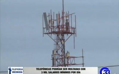 Telefónicas podrían ser multadas con 3 mil salarios mínimos por día