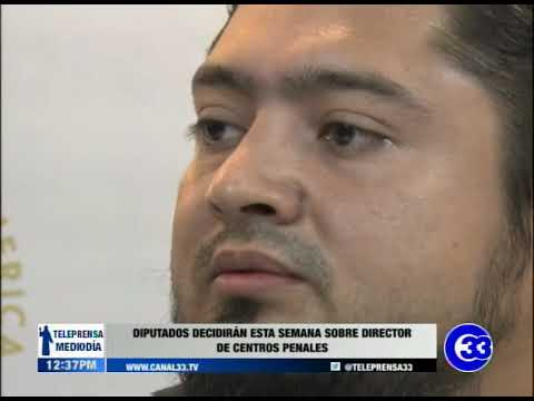 Diputados decidirán esta semana sobre director de Centros Penales